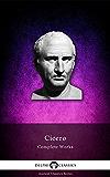 Delphi Complete Works of Cicero (Illustrated) (Delphi Ancient Classics Book 23) (English Edition)