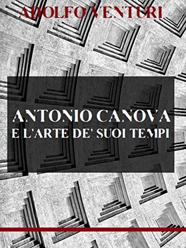 Antonio Canova e l'arte de' suoi tempi (Italian Edition)