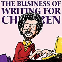 The Business of Writing for Children: An Author's Inside Tips on Writing Children's Books and Publishing Them, or How to Write, Publish, and Promote a Book for Kids