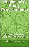 Basics of C Sharp Programming : Programming with C Sharp and .Net Framework