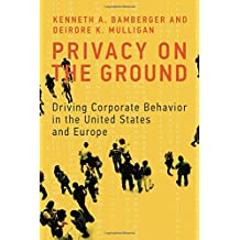 Privacy on the Ground – Driving Corporate Behavior in the United States and Europe