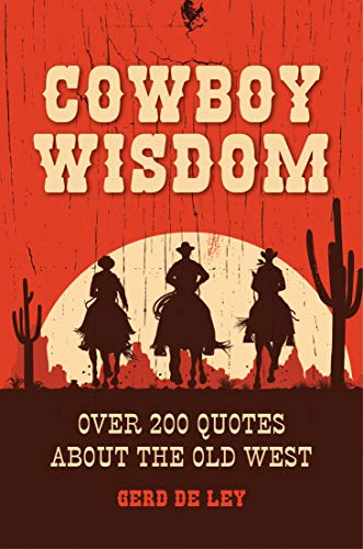 Cowboy Wisdom: Over 200 Quotes about the Old West (English Edition)