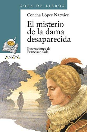 El misterio de la dama desaparecida (Literatura Infantil (6-11 Años) - Sopa De Libros nº 55) por Concha López Narváez