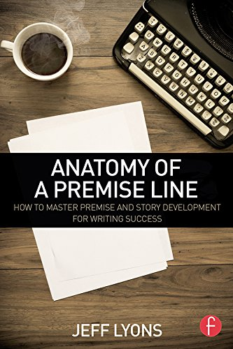 Anatomy of a Premise Line: How to Master Premise and Story Development for Writing Success (English Edition)