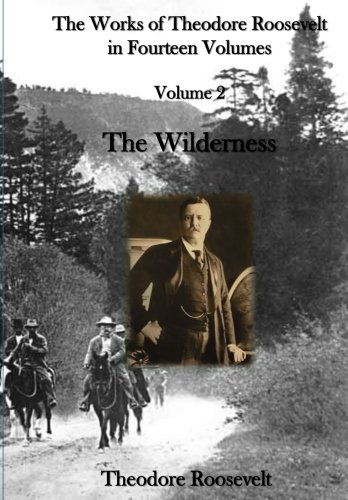 The Works of Theodore Roosevelt in Fourteen Volumes: The Wilderness Hunter - Roosevelt Sagamore Hill