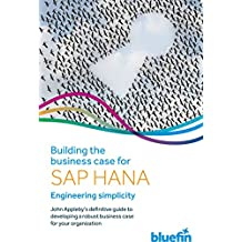 Building the Business Case for SAP HANA: Engineering Simplicity (English Edition)