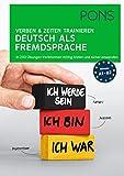 PONS Verben & Zeiten trainieren Deutsch als Fremdsprache: In 200 Übungen Verbformen richtig bilden und sicher anwenden