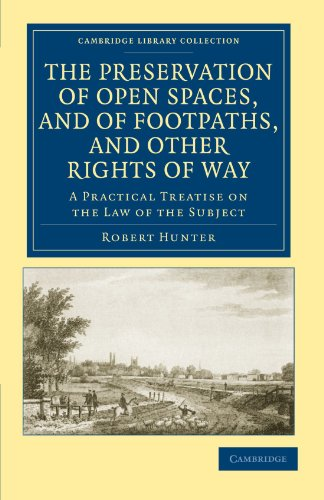 The Preservation of Open Spaces, and of Footpaths, and Other Rights of Way: A Practical Treatise on the Law of the Subject (Cambridge Library Collection - British and Irish History, 19th Century)