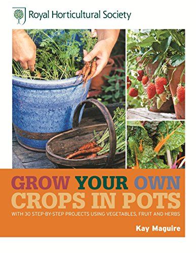 RHS Grow Your Own: Crops in Pots: with 30 step-by-step projects using vegetables, fruit and herbs (Royal Horticultural Society Grow Your Own) (English Edition) - Richardson 30