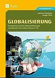 Globalisierung: kompetenzorientiert, lebensweltbezogen und aktuell unterrichten Klassen 5-10 (kompetenzorientiert unterrichten)