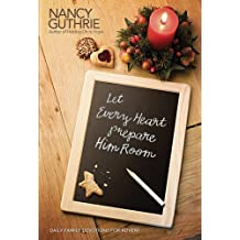 Let Every Heart Prepare Him Room: Daily Family Devotions for Advent by Nancy Guthrie (2010-10-01)