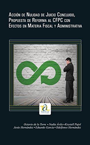 Acción de Nulidad de Juicio Conluido: Propuesta de Reforma al Código Federal de Procedimientos Civiles con Efectos en Materia Fiscal y Administrativa