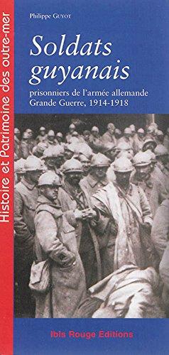 Soldats guyanais : Prisonniers de l'armée allemande, Grande Guerre 1914-1918