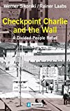 Checkpoint Charlie and the Wall: A Divided People Rebel