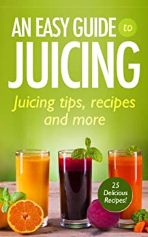 An Easy Guide to Juicing : Juicing Tips, Recipes and More! (English Edition) par [Harrison, Jane]