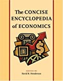 The Concise Encyclopedia of Economics by David Henderson (2008-08-01)