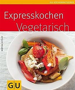 Expresskochen vegetarisch (GU Küchenratgeber) von [Kittler, Martina]