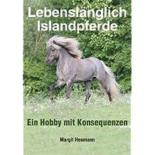 Lebenslänglich Islandpferde: Ein Hobby mit Konsequenzen (German Edition)