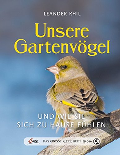 Das große kleine Buch: Unsere Gartenvögel und wie sie sich zu Hause fühlen