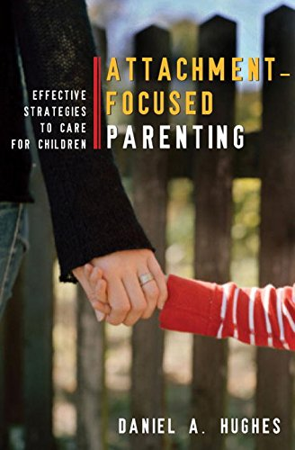 Attachment-Focused Parenting: Effective Strategies to Care for Children (Norton Professional Books (Hardcover))