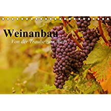 Weinanbau. Von der Traube zum Wein (Tischkalender 2018 DIN A5 quer): Schöne Impressionen vom interessanten Weinbau (Geburtstagskalender, 14 Seiten ) (CALVENDO Natur)