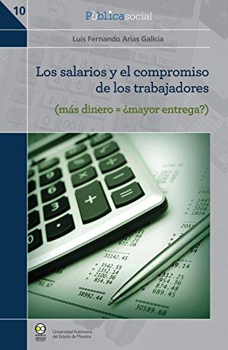 Los salarios y el compromiso de los trabajadores: (más dinero = ¿mayor entrega?) (Pùblicasocial nº 10) por Luis Fernando Arias Galicia