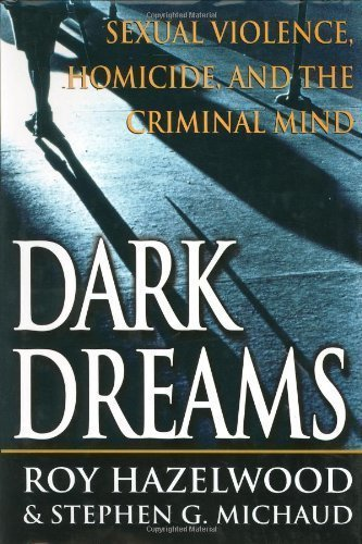 Dark Dreams: Sexual Violence, Homicide And The Criminal Mind by Hazelwood, Roy Published by St. Martin's Press 1st (first) edition (2001) Hardcover