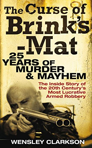 The Curse of Brink's-Mat: Twenty-five Years of Murder and Mayhem - The Inside Story of the 20th Century's Most Lucrative Armed Robbery (English Edition) por Wensley Clarkson