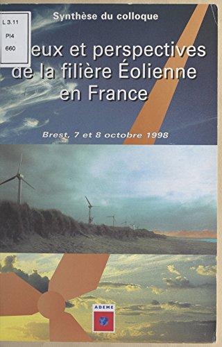 En ligne téléchargement Enjeux et perspectives de la filière éolienne en France: Brest, les 7 et 8 octobre 1998 pdf