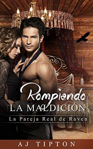 Rompiendo la Maldición: La Pareja Real de Raven: Una Versión Adulta de la Bella Durmiente (Sexys Cuentos de Hadas Al Revés nº 3) (Spanish Edition)
