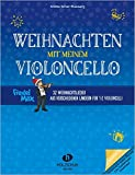 Weihnachten mit meinem Violoncello: 32 Weihnachtslieder aus verschiedenen Ländern für 1-2 Violoncelli