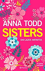 Sisters. Lazos infinitos par Anna Todd