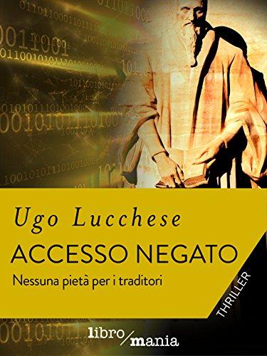 Accesso negato: Nessuna pietà per i traditori di [Lucchese, Ugo]