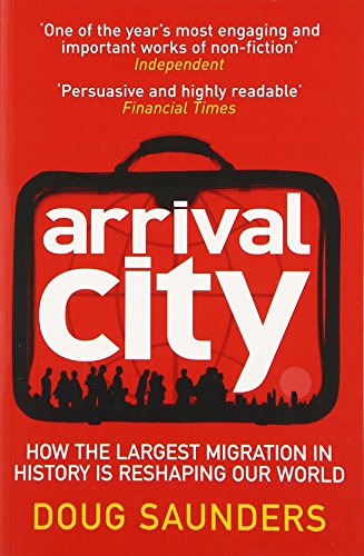 Arrival City: How the Largest Migration in History is Reshaping Our World por Doug Saunders