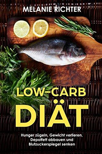Low-Carb Diät Hunger zügeln, Gewicht verlieren, Depotfett abbauen und Blutzuckerspiegel senken