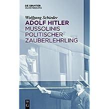 Adolf Hitler – Politischer Zauberlehrling Mussolinis