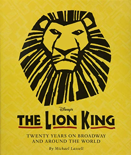 The Lion King (Celebrating The Lion King's 20th Anniversary on Broadway): Twenty Years on Broadway and Around the World (A Disney Theatrical Souvenir Book) (Souvenir Disney)