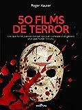 50 Films de Terror: Los que no te puedes perder, los que cambiaron el género y los que harán historia. (Spanish Edition)