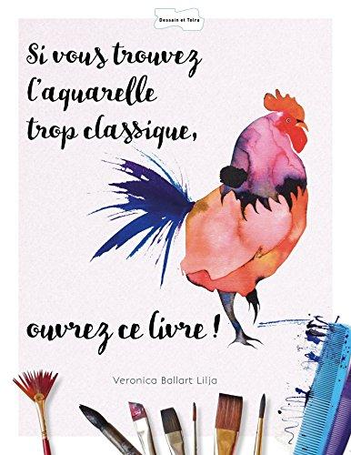Si vous trouvez l'aquarelle trop classique ouvrez ce livre par Veronica Ballart Lilja