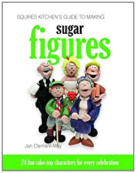 Squires Kitchen's Guide to Making Sugar Figures: 24 Fun Cake-top Characters for Every Celebration (Squires Kitchens Guides)