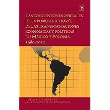 Las concepciones oficiales de la pobreza a través de las transformaciones económicas y políticas en México y Polonia 1980–2012 (Latin America)
