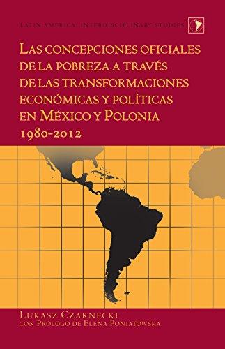 Las concepciones oficiales de la pobreza a través de las transformaciones económicas y políticas en México y Polonia 19802012 (Latin America nº 28) por Lukasz Czarnecki