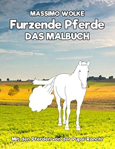 Furzende Pferde - Das Malbuch: Mit den Pferden von der Pupsi-Ranch!