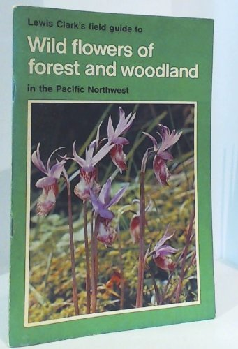 lewis-clarks-field-guide-to-wild-flowers-of-forest-and-woodland-in-the-pacific-northwest-field-guide
