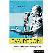 Eva Perón: Leben und Sterben einer Legende