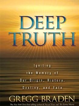 Deep Truth: Igniting the Memory of Our Origin, History, Destiny, and Fate par [Braden, Gregg]