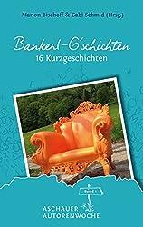 Bankerl G'schichten: Band 1 – Aschauer Autorenwoche (Anthologie-Reihe Aschauer Autorenwoche)