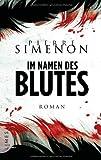 Im Namen des Blutes: Roman von Pierre Simenon