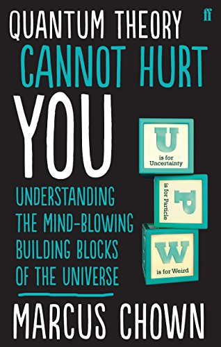 Quantum Theory Cannot Hurt You: Understanding the Mind-Blowing Building Blocks of the Universe by Marcus Chown (4-Sep-2014) Paperback