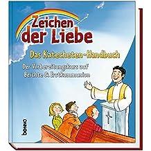 Zeichen der Liebe - Das Katecheten-Handbuch: Der Vorbereitungskurs auf Beichte & Erstkommunion